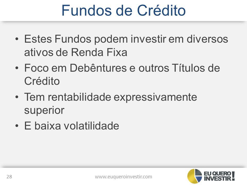 Fundos de Crédito Estes Fundos podem investir em diversos ativos de Renda Fixa. Foco em Debêntures e outros Títulos de Crédito.