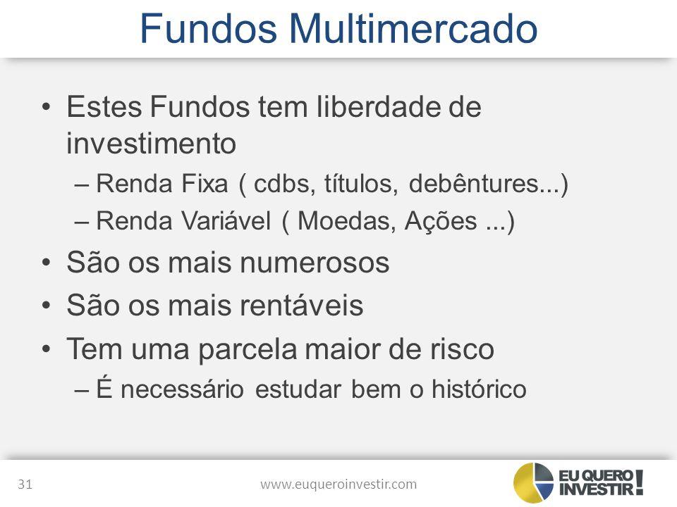 Fundos Multimercado Estes Fundos tem liberdade de investimento