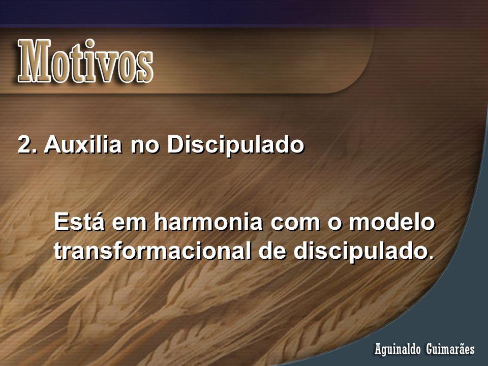 Está em harmonia com o modelo transformacional de discipulado.