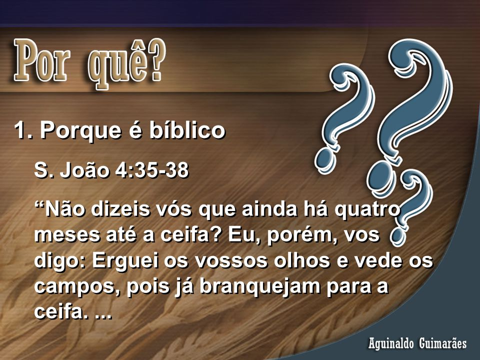 Porque é bíblico S. João 4:35-38