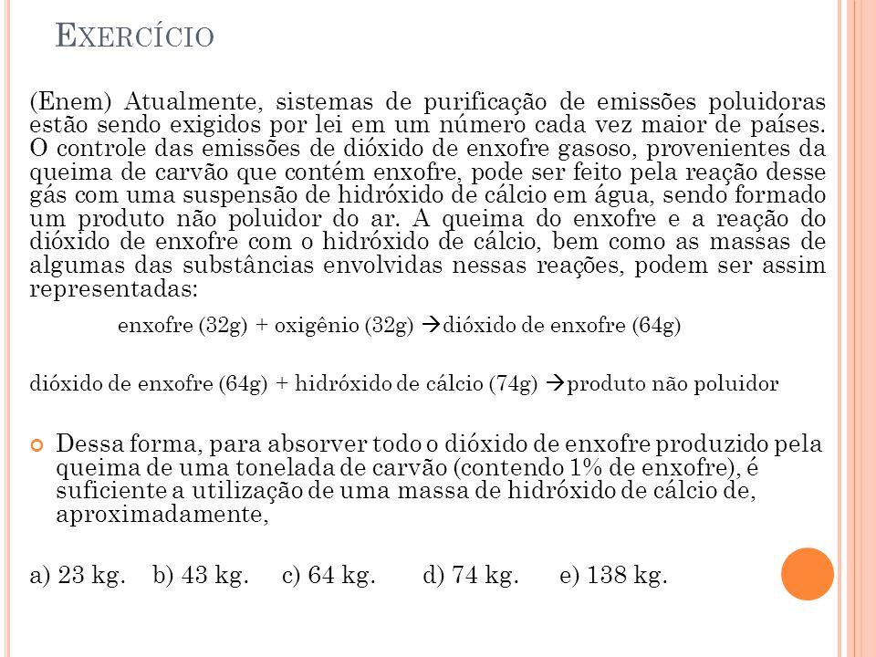 Exercício enxofre (32g) + oxigênio (32g) dióxido de enxofre (64g)