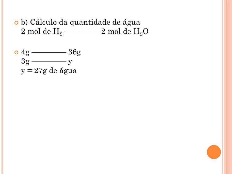 b) Cálculo da quantidade de água 2 mol de H2 –––––––– 2 mol de H2O