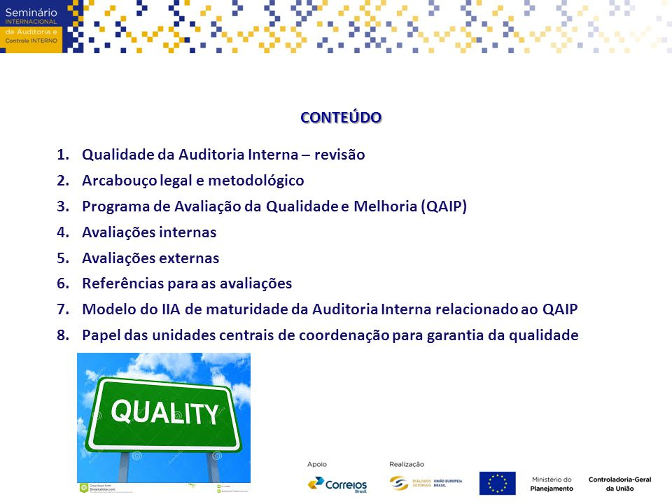 CONTEÚDO Qualidade da Auditoria Interna – revisão. Arcabouço legal e metodológico. Programa de Avaliação da Qualidade e Melhoria (QAIP)