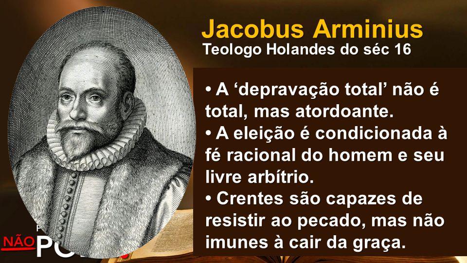 Jacobus Arminius • A 'depravação total' não é total, mas atordoante.