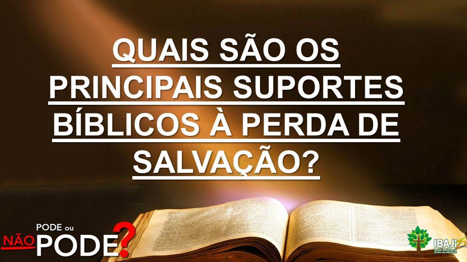 QUAIS SÃO OS PRINCIPAIS SUPORTES BÍBLICOS À PERDA DE SALVAÇÃO