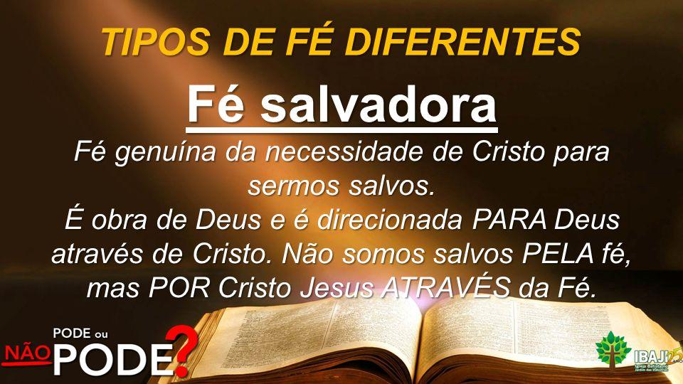 Fé genuína da necessidade de Cristo para sermos salvos.
