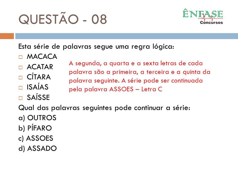 QUESTÃO - 08 Esta série de palavras segue uma regra lógica: MACACA