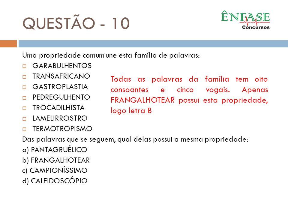 QUESTÃO - 10 Uma propriedade comum une esta família de palavras: GARABULHENTOS. TRANSAFRICANO. GASTROPLASTIA.