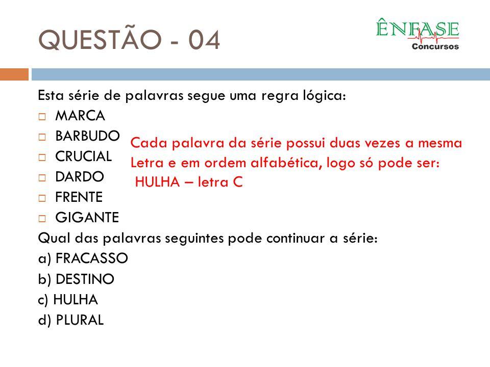 QUESTÃO - 04 Esta série de palavras segue uma regra lógica: MARCA