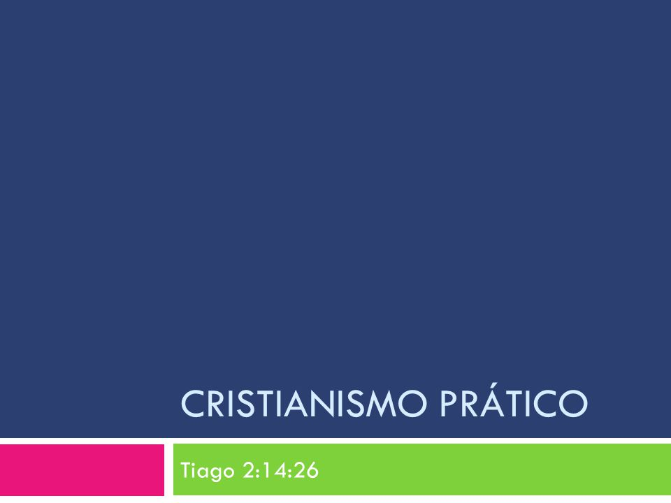 Cristianismo Prático Tiago 2:14:26