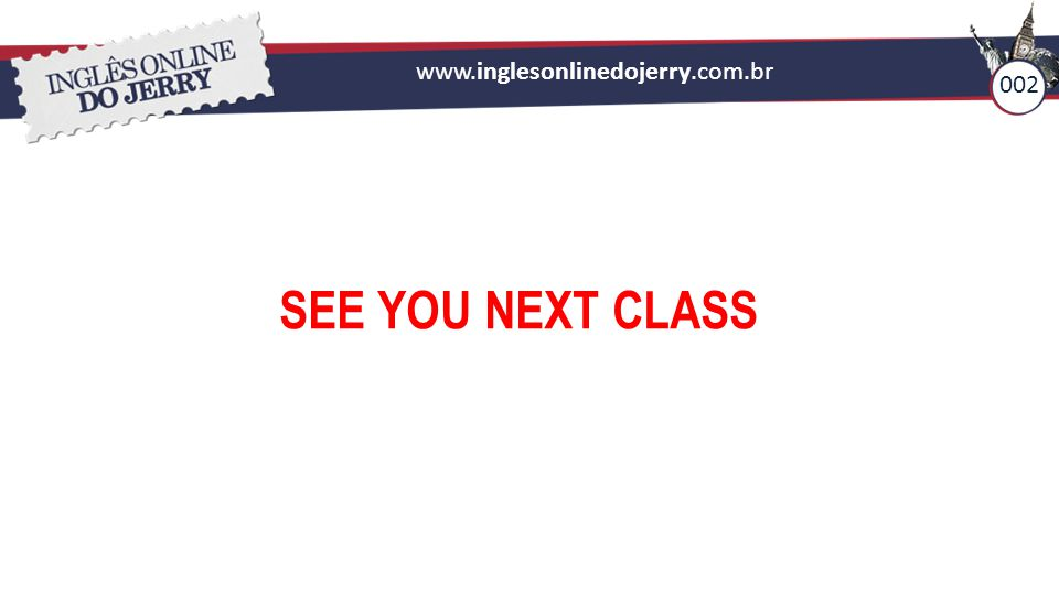 www.inglesonlinedojerry.com.br 002 SEE YOU NEXT CLASS