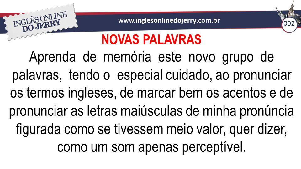 www.inglesonlinedojerry.com.br 002. NOVAS PALAVRAS.