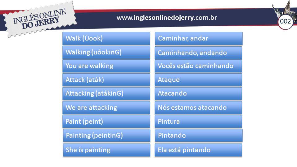 www.inglesonlinedojerry.com.br 002. Walk (Úook) Caminhar, andar. Walking (uóokinG) Caminhando, andando.