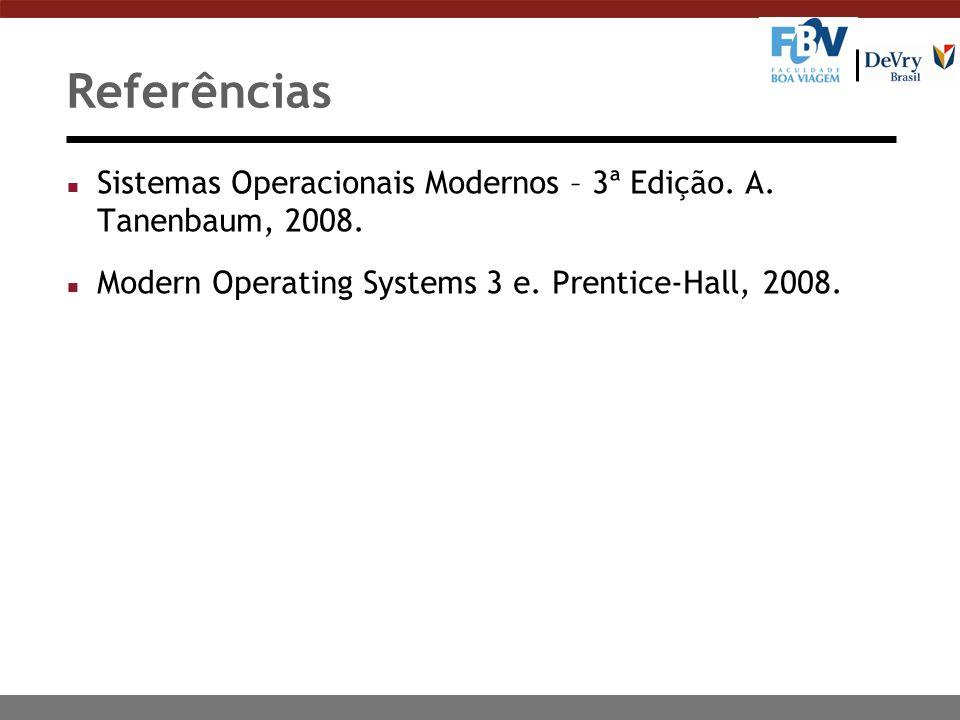 Referências Sistemas Operacionais Modernos – 3ª Edição.