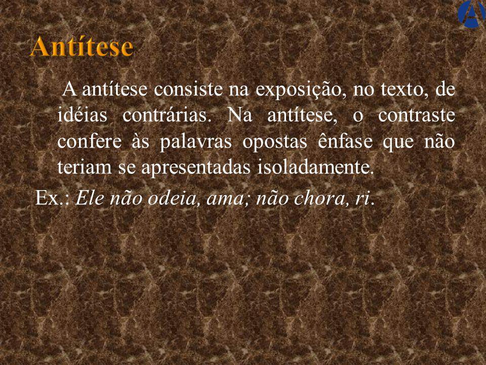 A antítese consiste na exposição, no texto, de idéias contrárias