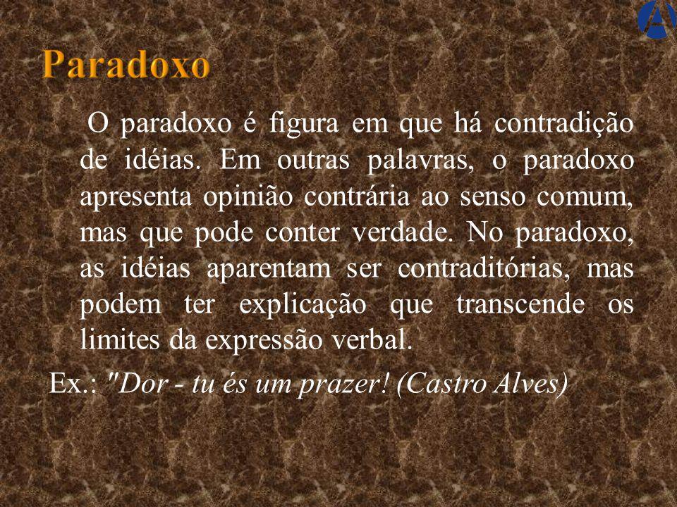 O paradoxo é figura em que há contradição de idéias