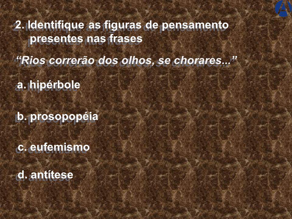 2. Identifique as figuras de pensamento presentes nas frases