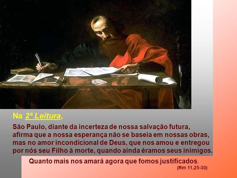 Na 2ª Leitura, São Paulo, diante da incerteza de nossa salvação futura, afirma que a nossa esperança não se baseia em nossas obras,