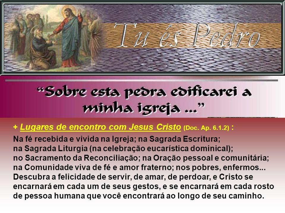 + Lugares de encontro com Jesus Cristo (Doc. Ap. 6.1.2) :