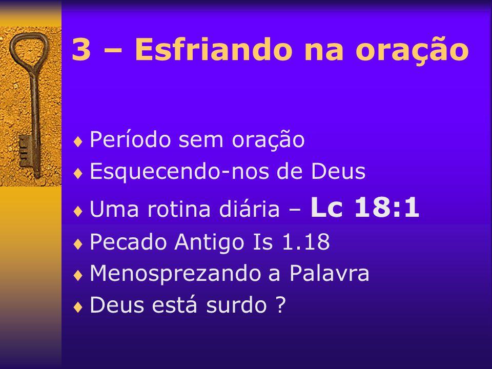 3 – Esfriando na oração Período sem oração Esquecendo-nos de Deus