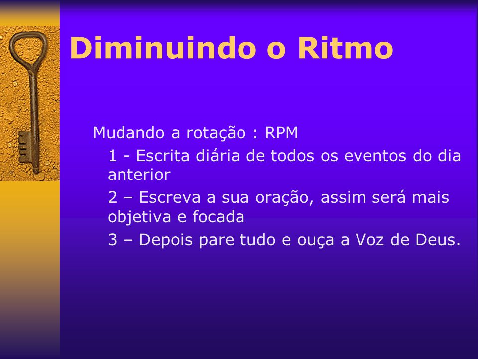 Diminuindo o Ritmo Mudando a rotação : RPM