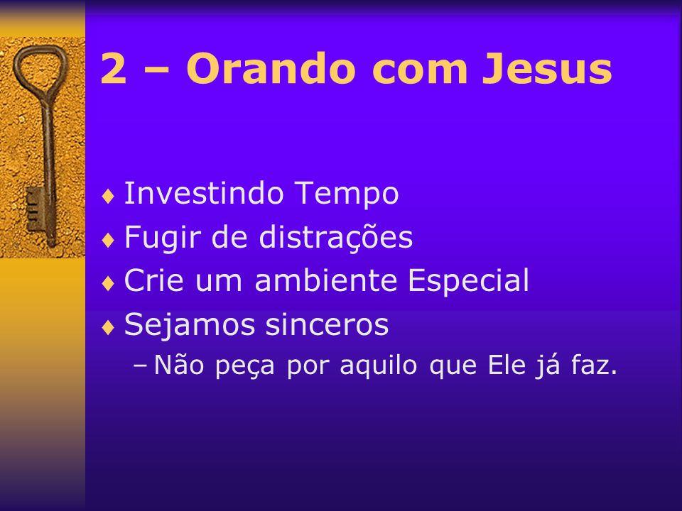 2 – Orando com Jesus Investindo Tempo Fugir de distrações