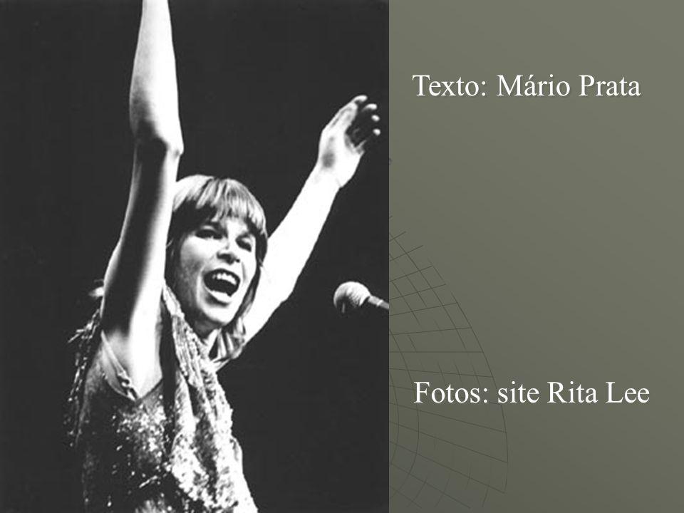 Texto: Mário Prata Fotos: site Rita Lee