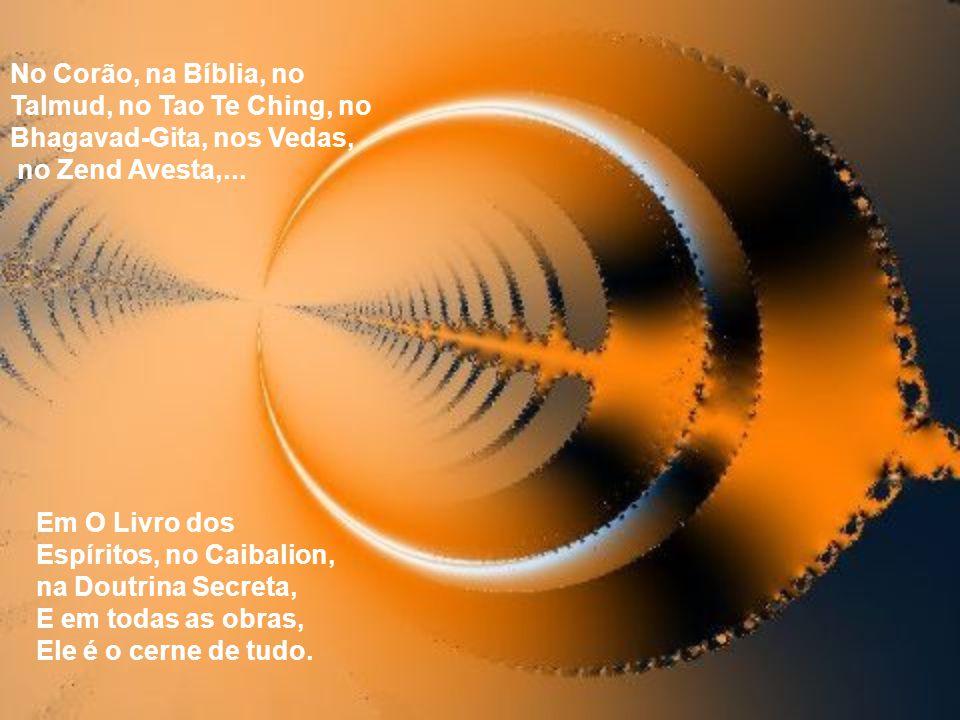 No Corão, na Bíblia, no Talmud, no Tao Te Ching, no Bhagavad-Gita, nos Vedas,