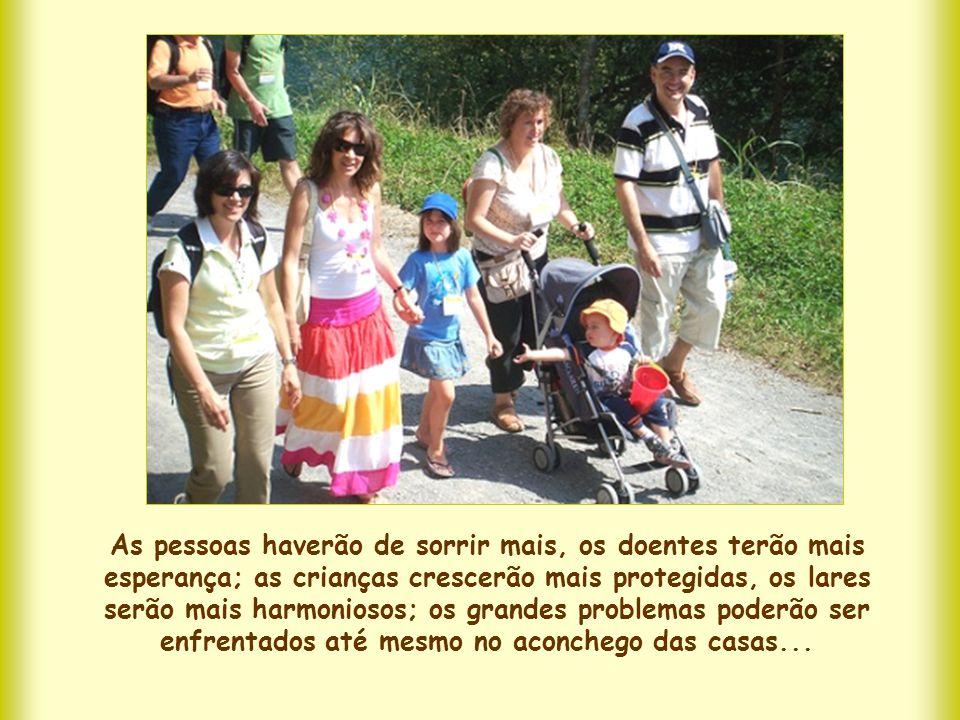 As pessoas haverão de sorrir mais, os doentes terão mais esperança; as crianças crescerão mais protegidas, os lares serão mais harmoniosos; os grandes problemas poderão ser enfrentados até mesmo no aconchego das casas...