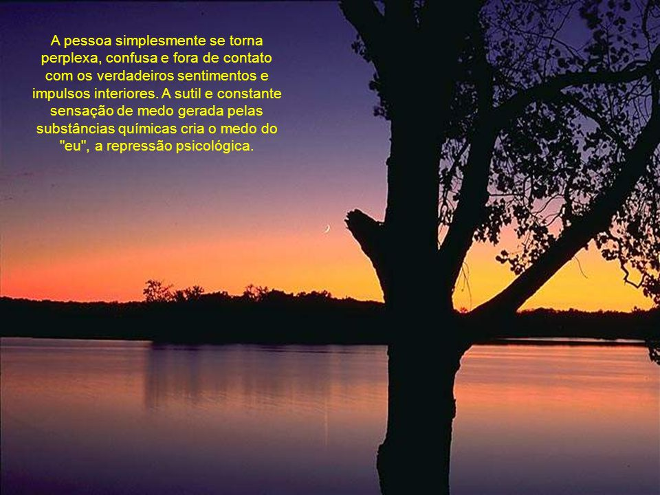 A pessoa simplesmente se torna perplexa, confusa e fora de contato com os verdadeiros sentimentos e impulsos interiores.