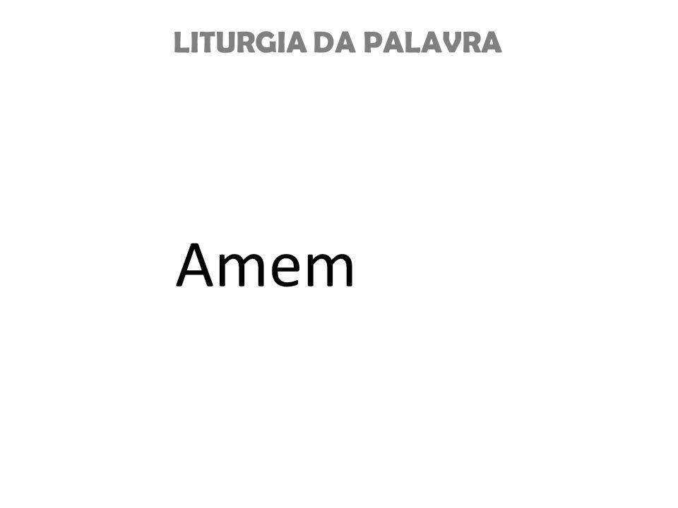 LITURGIA DA PALAVRA Amem