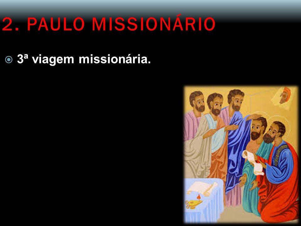 2. PAULO MISSIONÁRIO 3ª viagem missionária.