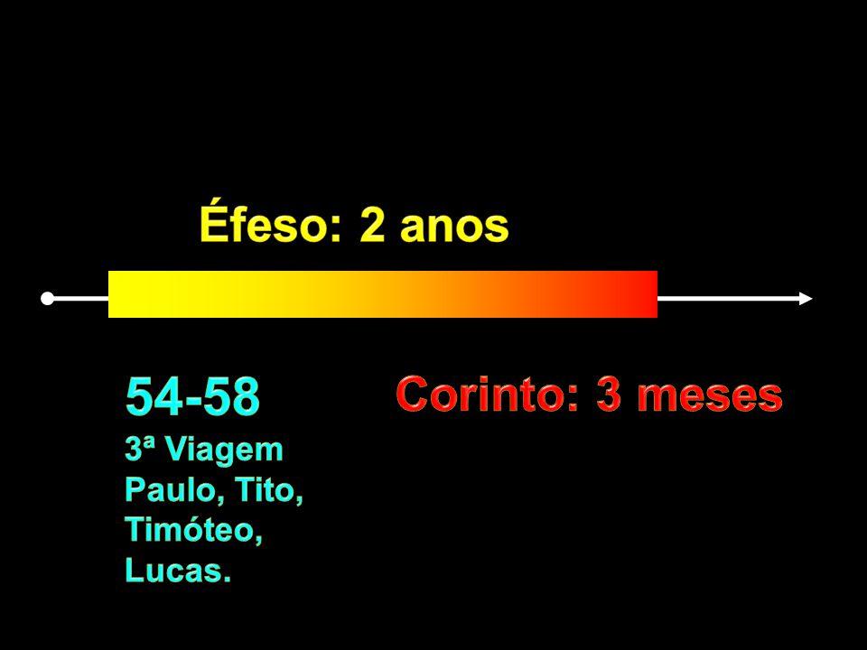 54-58 Éfeso: 2 anos Corinto: 3 meses 3ª Viagem Paulo, Tito, Timóteo,