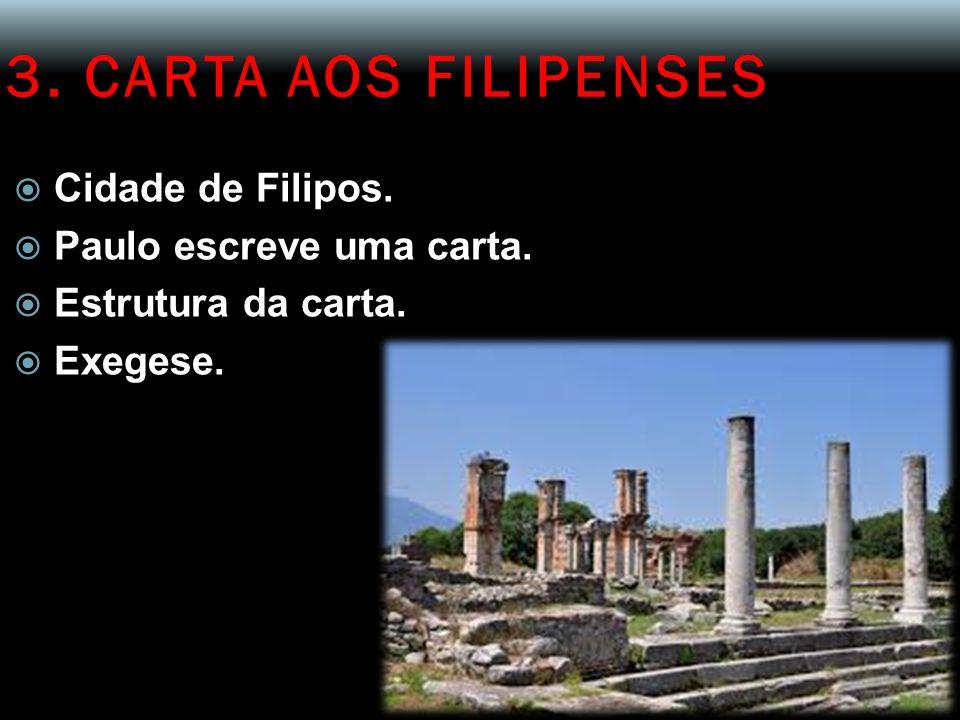 3. CARTA AOS FILIPENSES Cidade de Filipos. Paulo escreve uma carta.