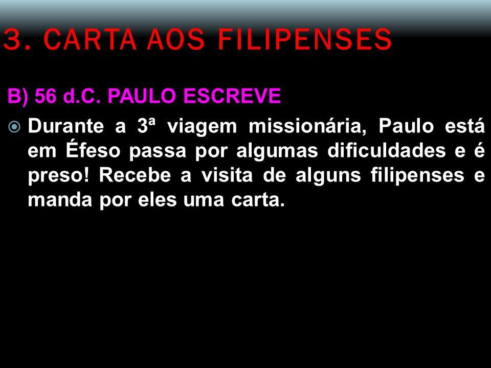 3. CARTA AOS FILIPENSES B) 56 d.C. PAULO ESCREVE