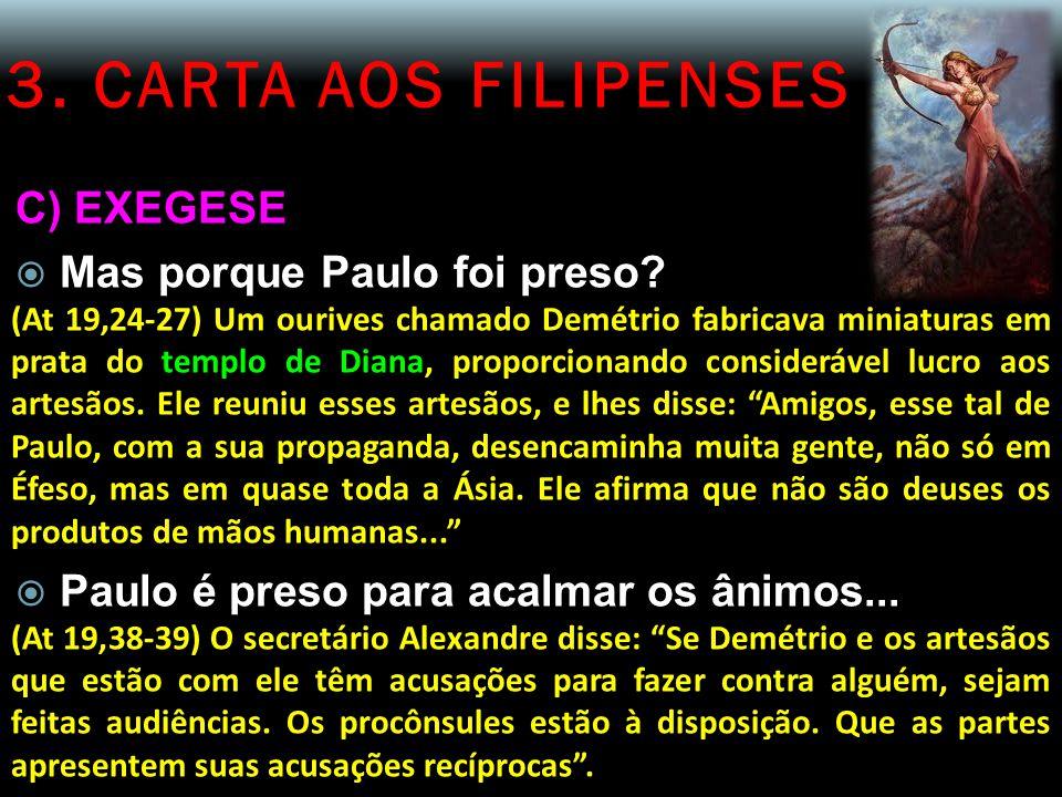 3. CARTA AOS FILIPENSES C) EXEGESE Mas porque Paulo foi preso