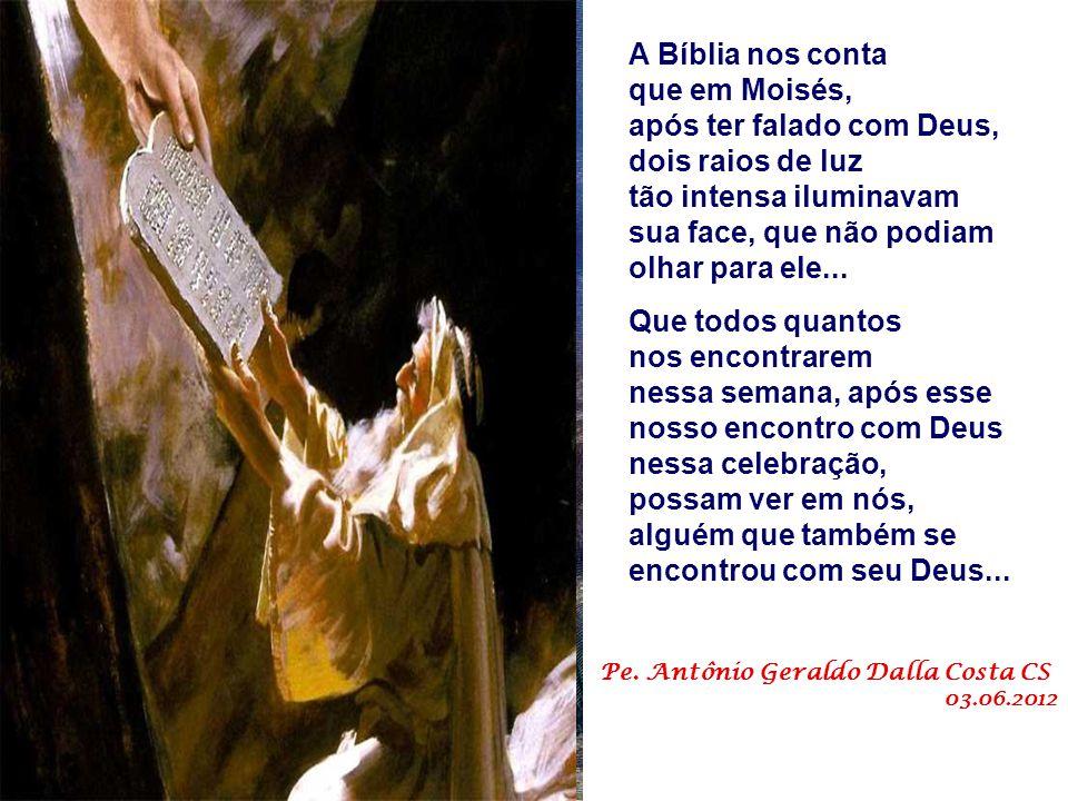 A Bíblia nos conta que em Moisés, após ter falado com Deus,