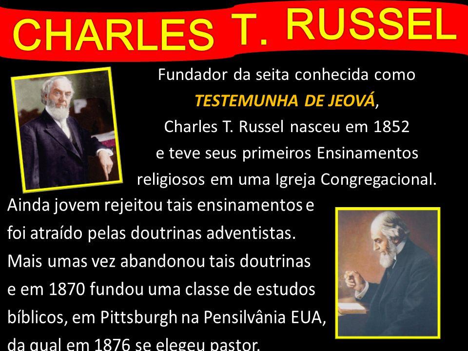 RUSSEL T. CHARLES Fundador da seita conhecida como