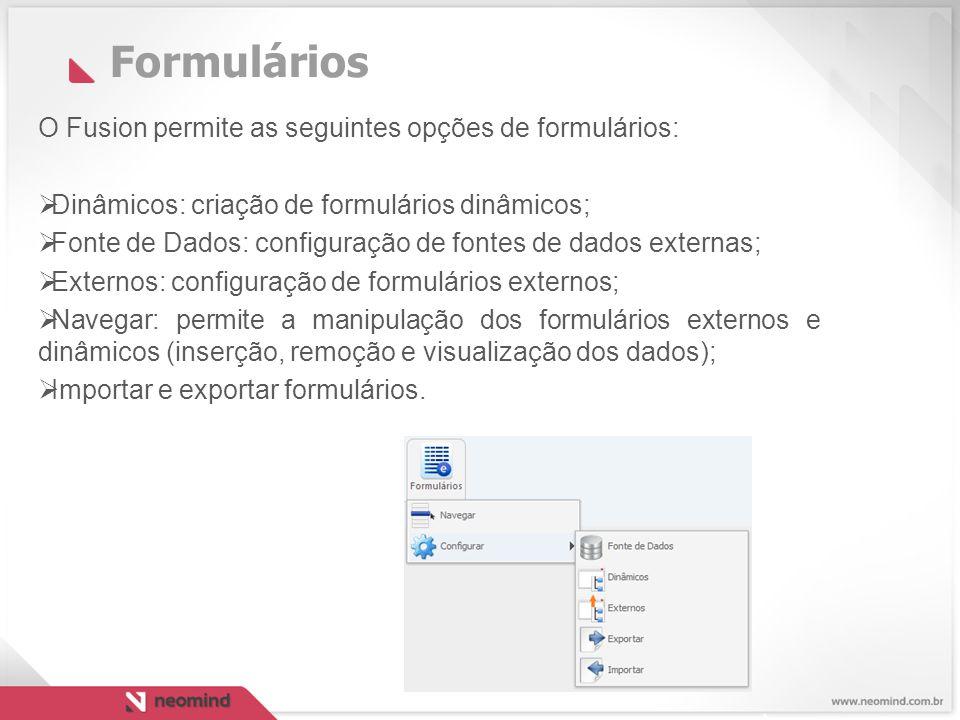 Formulários O Fusion permite as seguintes opções de formulários: