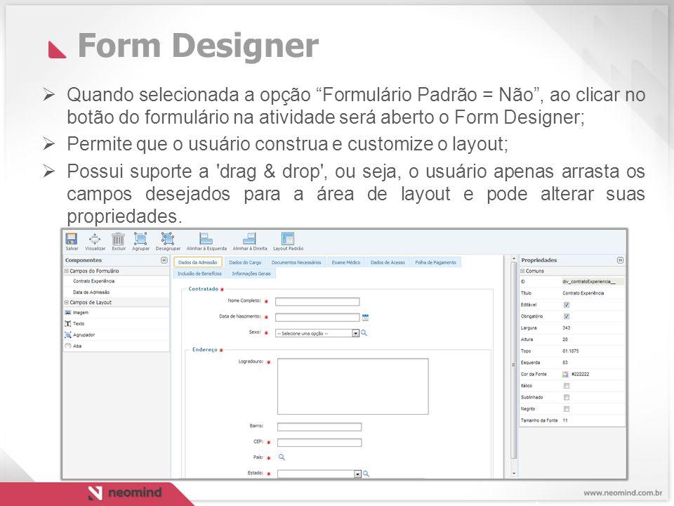Form Designer Quando selecionada a opção Formulário Padrão = Não , ao clicar no botão do formulário na atividade será aberto o Form Designer;