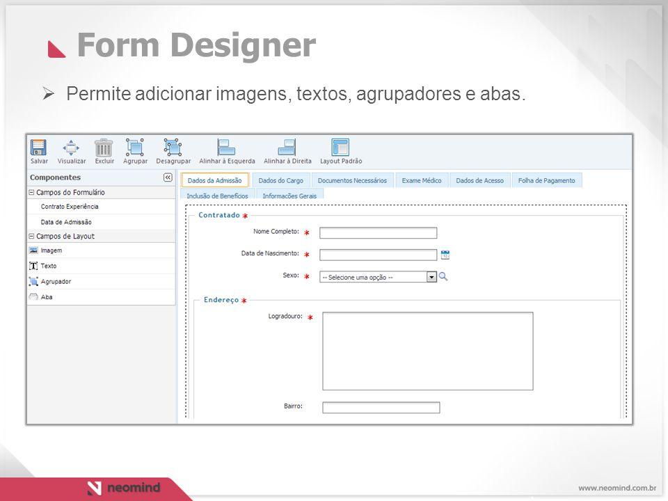 Form Designer Permite adicionar imagens, textos, agrupadores e abas.