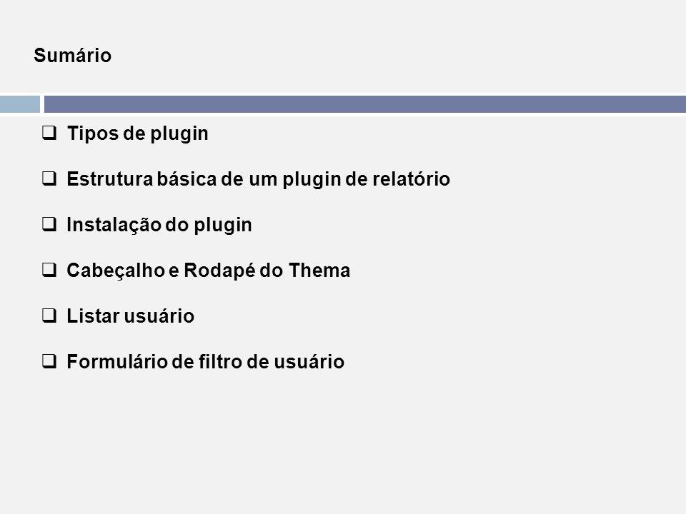 Sumário Tipos de plugin. Estrutura básica de um plugin de relatório. Instalação do plugin. Cabeçalho e Rodapé do Thema.