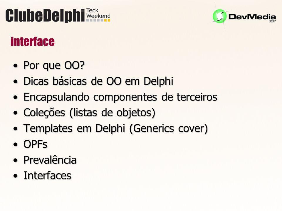 interface Por que OO Dicas básicas de OO em Delphi