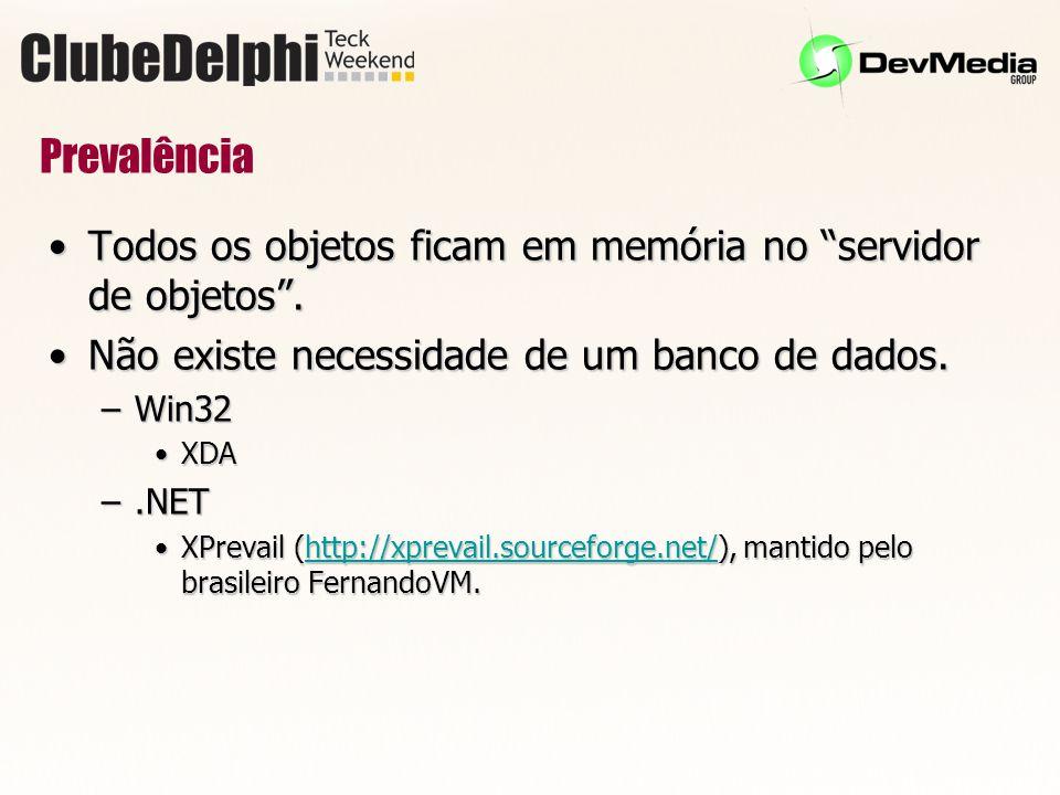 Prevalência Todos os objetos ficam em memória no servidor de objetos . Não existe necessidade de um banco de dados.