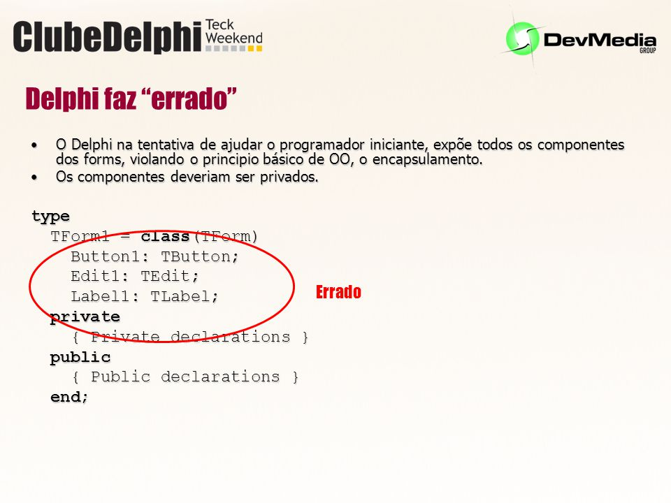 Delphi faz errado type TForm1 = class(TForm) Button1: TButton;