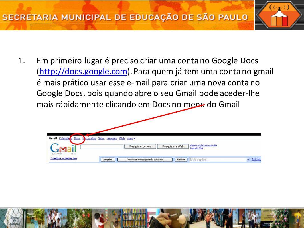 Em primeiro lugar é preciso criar uma conta no Google Docs (http://docs.google.com).
