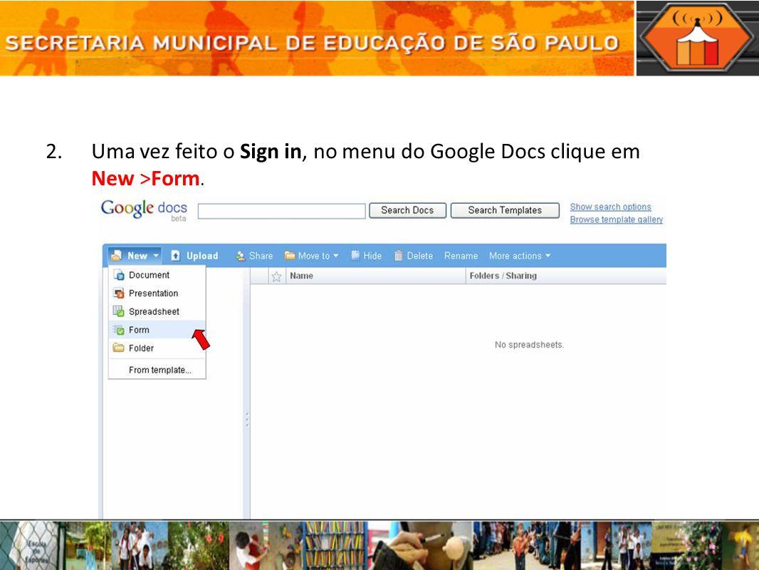 Uma vez feito o Sign in, no menu do Google Docs clique em New >Form.