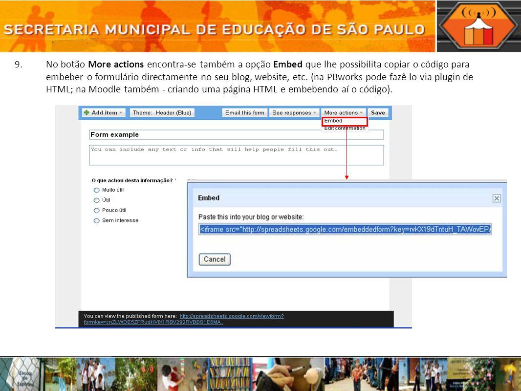 No botão More actions encontra-se também a opção Embed que lhe possibilita copiar o código para embeber o formulário directamente no seu blog, website, etc.
