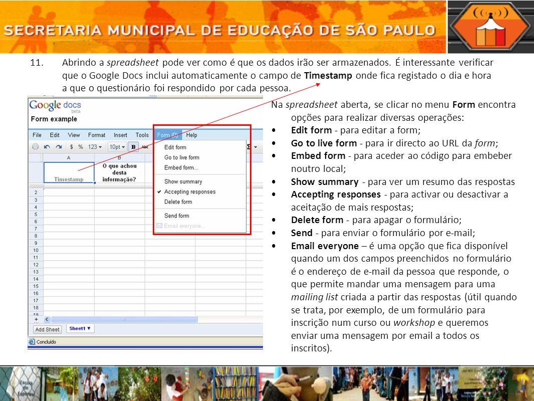 11. Abrindo a spreadsheet pode ver como é que os dados irão ser armazenados. É interessante verificar que o Google Docs inclui automaticamente o campo de Timestamp onde fica registado o dia e hora a que o questionário foi respondido por cada pessoa.