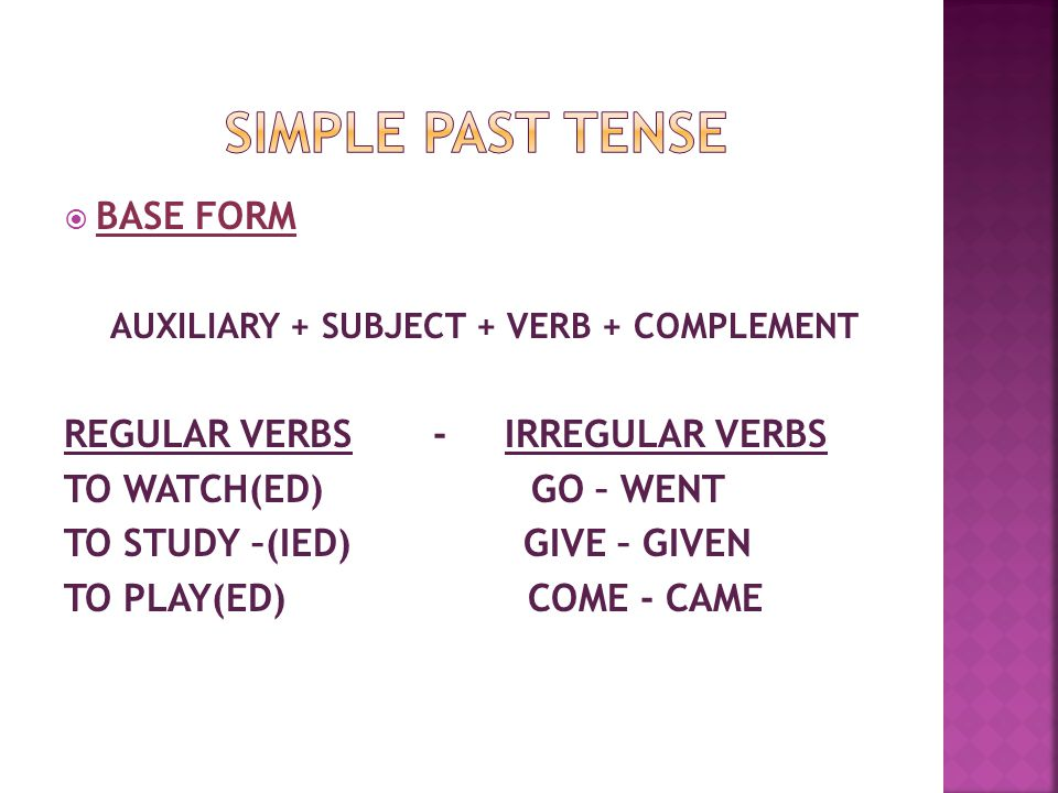SIMPLE PAST TENSE BASE FORM AUXILIARY + SUBJECT + VERB + COMPLEMENT